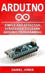Arduino: Simple and Effective Strategies to Learn Arduino Programming