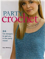 Party Crochet: 24 Hot Designs to Get You in the Party Mood
