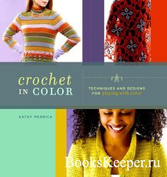 Crochet in Color: Techniques and Designs for Playing with Color