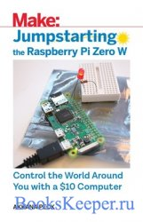 Jumpstarting the Raspberry Pi Zero W - Control the World Around You With a  ...