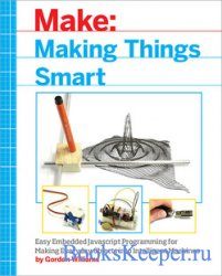 Making Things Smart: Easy Embedded JavaScript Programming for Making Everyd ...