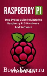 Raspberry Pi: Step-By-Step Guide To Mastering Raspberry Pi 3 Hardware And S ...