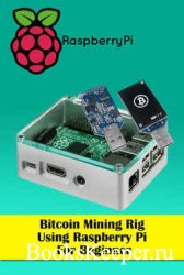 Bitcoin Mining Rig Using Raspberry Pi For Beginner: Mine Cryptocurrency Usi ...