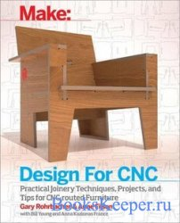 Design for CNC: Practical Joinery Techniques, Projects, and Tips for CNC-Ro ...