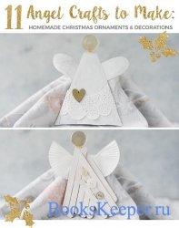 11 Angel Crafts to Make: Homemade Christmas Ornaments & Decorations