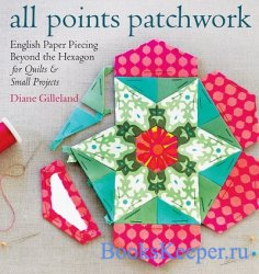 All Points Patchwork: English Paper Piecing beyond the Hexagon for Quilts & ...