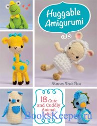 Huggable Amigurumi: 18 Cute and Cuddly Softies