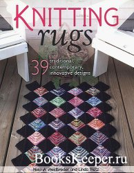 Knitting Rugs: 40 Traditional, Contemporary, Innovative Designs