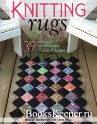Knitting Rugs: 39 Traditional, Contemporary, Innovative Designs - 2014