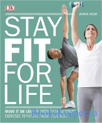 Stay Fit for Life: More than 60 Exercises to Restore Your Strength and Futu ...