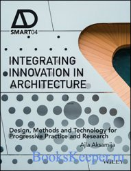 Integrating Innovation In Architecture: Design, Methods And Technology For  ...