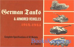 German Tanks and Armored Vehicles 1914-1945. Complete Specifications of All ...