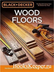 Black & Decker Wood Floors: Hardwood - Laminate - Bamboo - Wood Tile - and  ...