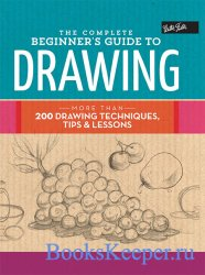 The Complete Beginner's Guide to Drawing: More than 200 drawing techniques ...