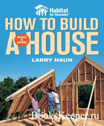 Habitat for Humanity. How to build a house, Revised & Updated