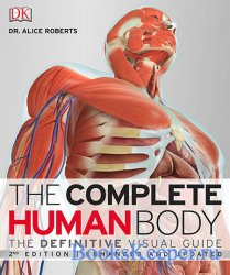 The Complete Human Body: The Definitive Visual Guide, 2nd Edition
