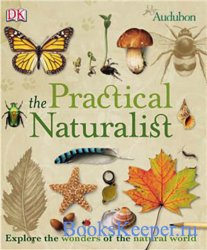 The Practical Naturalist: Explore the Wonders of the Natural World