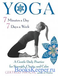 Yoga 7 Minutes a Day, 7 Days a Week: A Gentle Daily Practice for Strength,  ...