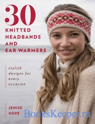 30 Knitted Headbands and Ear Warmers: Stylish Designs for Every Occasion