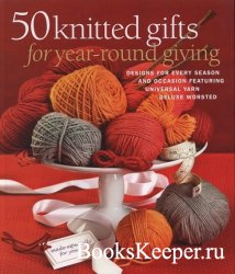 50 Knitted Gifts for Year-round Giving Designs for Every Season and Occasio ...