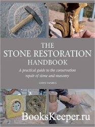 The Stone Restoration Handbook: A Practical Guide to the Conservation Repai ...