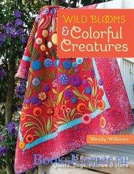 Wild Blооms & Cоlorful Creаtures: 15 Аpplique Projects - Quilts, Bаgs, Pill ...