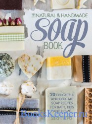 The natural & handmade soap book: 20 delightful and delicate soap recipes f ...