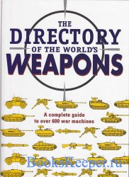 The Directory of the World's Weapons: A Complete Guide to Over 600 War Mac ...