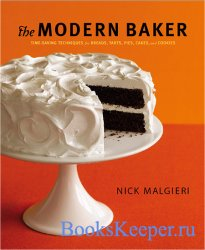The Modern Baker: Time-Saving Techniques for Breads, Tarts, Pies, Cakes and ...