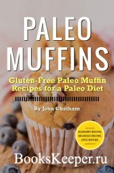 Paleo Muffins: Gluten-Free Paleo Muffin Recipes for a Paleo Diet