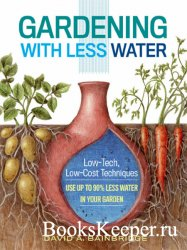 Gardening with Less Water: Low-Tech, Low-Cost Techniques; Use up to 90% Les ...