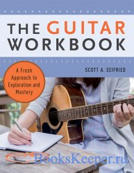 The Guitar Workbook : A Fresh Approach to Exploration and Mastery