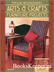 Popular Woodworking's Arts & Crafts Furniture: 42 Designs for Every Room i ...