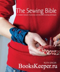 The Sewing Bible: A Modern Manual of Practical and Decorative Sewing Techni ...