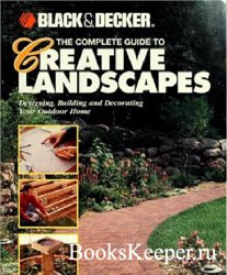 Black & Decker The Complete Guide to Creative Landscapes: Designing, Buildi ...
