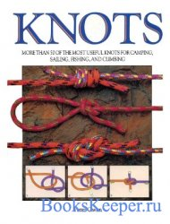Knots: More Than Fifty of the Most Useful Knots for Camping, Sailing, Fishi ...