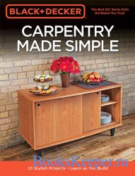Black & Decker Carpentry Made Simple: 23 Stylish Projects - Learn as You Bu ...