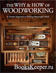 he Why & How of Woodworking: A Simple Approach to Making Meaningful Work