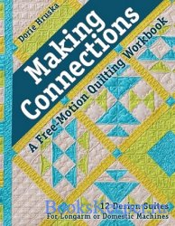Making Connections: A Free-Motion Quilting Workbook: 12 Design Suites - For ...