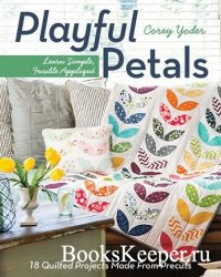 Playful Petals: Learn Simple, Fusible Applique 18 Quilted Projects Made Fro ...