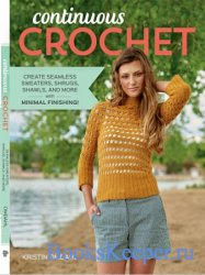 Continuous Crochet: Create Seamless Sweaters, Shrugs, Shawls and More