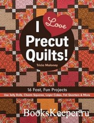 I Love Precut Quilts!: 16 Fast, Fun Projects - Use Jelly Rolls, Charm Squar ...