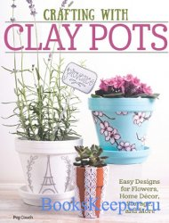 Crafting with Clay Pots: Easy Designs for Flowers, Home Decor, Storage, and ...