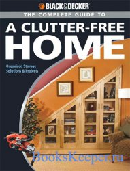 Black & Decker The Complete Guide to a Clutter-Free Home: Organized Storage ...