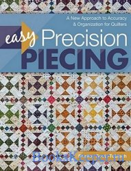 Easy Precision Piecing: A New Approach to Accuracy & Organization for Quilt ...