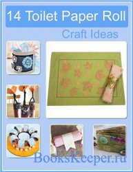 14 Toilet Paper Roll Craft Ideas