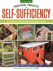 Practical Projects for Self-Sufficiency: DIY Projects to Get Your Self-Reli ...