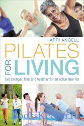 Pilates for Living: Get stronger, fitter and healthier for an active later  ...