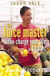 Jason Vale -  The Juice Master: Turbo-charge Your Life in 14 Days