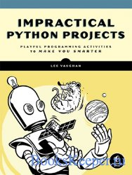 Impractical Python Projects: Playful Programming Activities to Make You Sma ...
